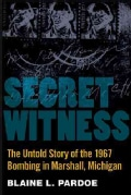 Secret Witness: The Untold Story of the 1967 Bombing in Marshall, Michigan (Paperback)
