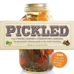Pickled: From Curing Lemons to Fermenting Cabbage, the Gourmand's Ultimate Guide to the World of Pickling (Paperback)