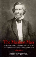 The Manliest Man: Samuel G. Howe and the Contours of Nineteenth-Century American Reform (Paperback)