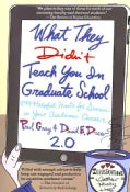 What They Didn't Teach You in Graduate School 2.0: 299 Helpful Hints for Success in Your Academic Career (Paperback)