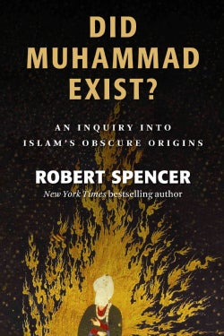 Did Muhammad Exist?: An Inquiry into Islam's Obscure Origins (Hardcover)