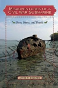 Misadventures of a Civil War Submarine: Iron, Guns, and Pearls (Hardcover)