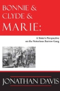 Bonnie & Clyde & Marie: A Sister's Perspective on the Notorious Barrow Gang (Hardcover)