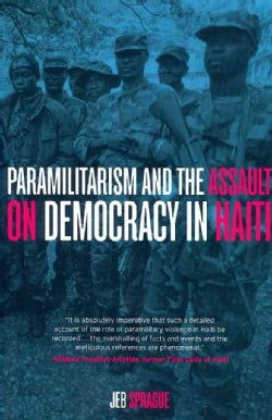 Paramilitarism and the Assault on Democracy in Haiti (Paperback)