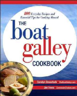 The Boat Galley Cookbook: 800 Everyday Recipes and Essential Tips for Cooking Aboard (Paperback)