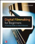 Digital Filmmaking for Beginners: A Practical Guide to Video Production (Paperback)