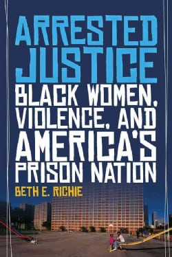 Arrested Justice: Black Women, Violence, and America? Prison Nation (Paperback)