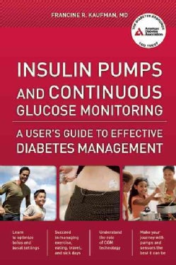 Insulin Pumps and Continuous Glucose Monitoring: A User's Guide to Effective Diabetes Management (Paperback)