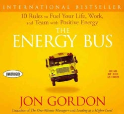 The Energy Bus: 10 Rules to Fuel Your Life, Work, and Team With Positive Energy (CD-Audio)