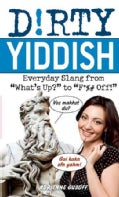 "Dirty Yiddish: Everyday Slang from ""What's Up?"" to ""F*%# Off!"" (Paperback)"