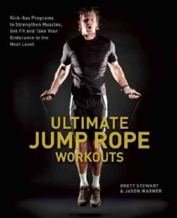 Ultimate Jump Rope Workouts: Kick-Ass Programs to Strengthen Muscles, Get Fit and Take Your Endurance to the Next... (Paperback)
