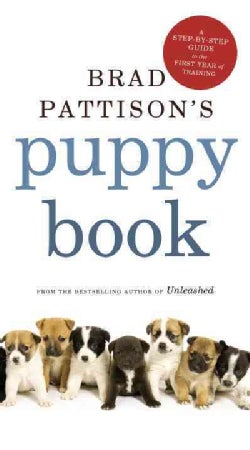 Brad Pattison's Puppy Book: A Step-by-Step Guide to the First Year of Training (Paperback)