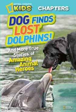 Dog Finds Lost Dolphins: And More True Stories of Amazing Animal Heroes (Hardcover)
