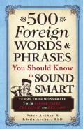 500 Foreign Words & Phrases You Should Know to Sound Smart: Terms to Demonstrate Your Savoir Faire, Chutzpah, and... (Paperback)