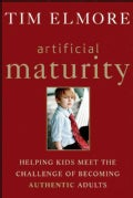 Artificial Maturity: Helping Kids Meet the Challenge of Becoming Authentic Adults (Hardcover)