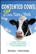 Contented Cows Still Give Better Milk: The Plain Truth About Employee Engagement and Your Bottom Line (Hardcover)