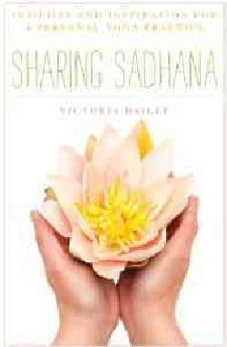 Sharing Sadhana: Insights and Inspiration for a Personal Yoga Practice (Hardcover)