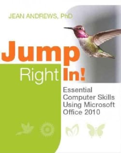 Jump Right In!: Essential Computer Skills Using Microsoft Office 2010