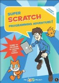 Super Scratch Programming Adventure!: Learn to Program by Making Cool Games! (Paperback)