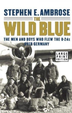 The Wild Blue: The Men and Boys Who Flew the B-24s over Germany (Hardcover)