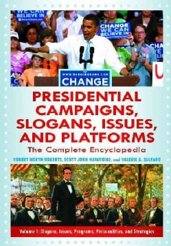 Presidential Campaigns, Slogans, Issues, and Platforms: The Complete Encyclopedia (Hardcover)
