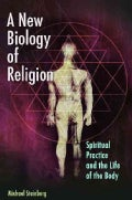 A New Biology of Religion: Spiritual Practice and the Life of the Body (Hardcover)