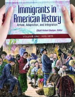 Immigrants in American History: Arrival, Adaptation, and Integration (Hardcover)