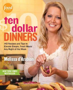 Ten Dollar Dinners: 140 Recipes and Tips to Elevate Simple, Fresh Meals Any Night of the Week (Paperback)