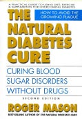 The Natural Diabetes Cure: Curing Blood Sugar Disorders Without Drugs (Paperback)