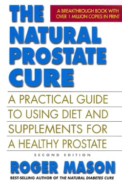 The Natural Prostate Cure: A Practical Guide to Using Diet and Supplements for a Healthy Prostate (Paperback)