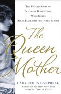 The Queen Mother: The Untold Story of Elizabeth Bowes Lyon, Who Became the Queen Mother (Hardcover)