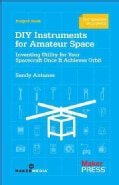 DIY Instruments for Amateur Space: Inventing Utility for Your Spacecraft Once It Achieves Orbit (Paperback)