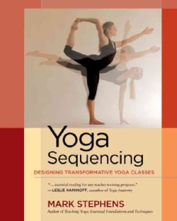 Yoga Sequencing: Designing Transformative Yoga Classes (Paperback)