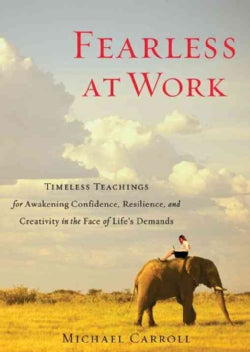 Fearless at Work: Timeless Teachings for Awakening Confidence, Resilience, and Creativity in the Face of Life's D... (Paperback)