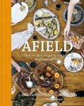 Afield: A Chef's Guide to Preparing and Cooking Wild Game and Fish (Hardcover)