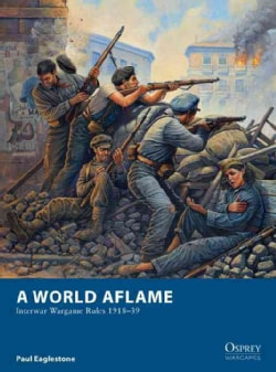 A World Aflame: Interwar Wargame Rules 1918-39 (Paperback)