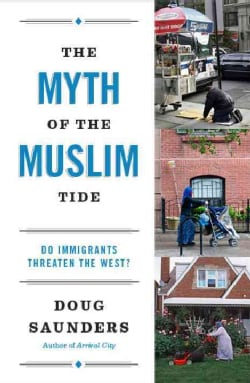 The Myth of the Muslim Tide: Do Immigrants Threaten the West? (Paperback)