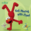 Get Moving With Elmo! (Board book)
