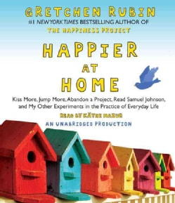 Happier at Home: Kiss More, Jump More, Abandon a Project, Read Samuel Johnson, and My Other Experiments in the Pra... (CD-Audio)