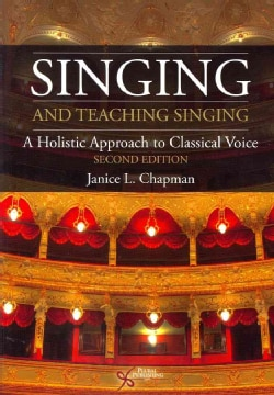 Singing and Teaching Singing: A Holistic Approach to Classical Voice (Paperback)