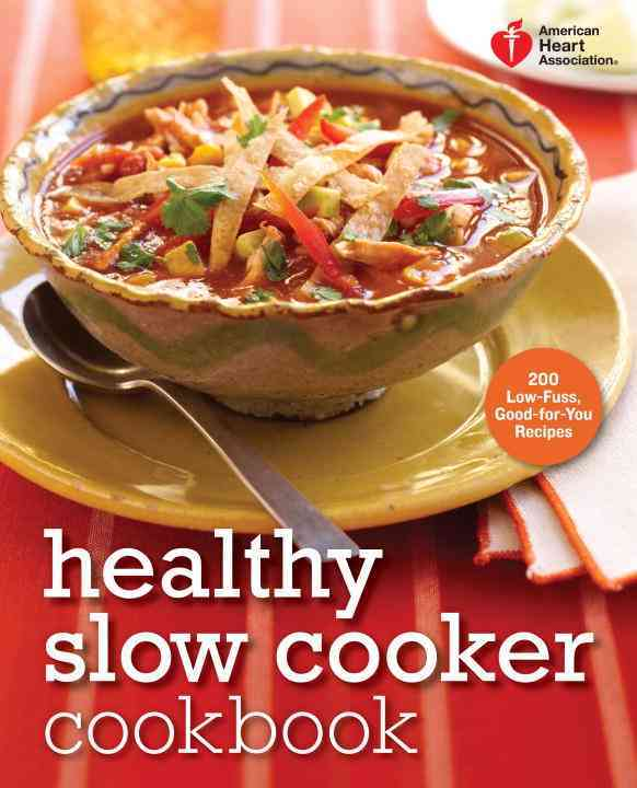 American Heart Association Healthy Slow Cooker Cookbook: 200 Low-Fuss, Good-for-You Recipes (Paperback)