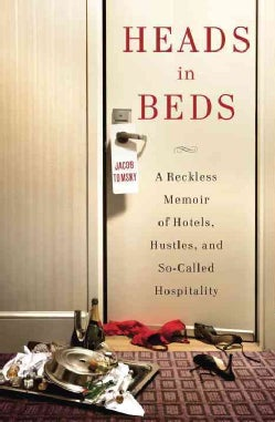 Heads in Beds: A Reckless Memoir of Hotels, Hustles, and So-Called Hospitality (Hardcover)