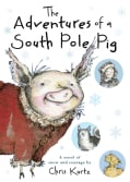 The Adventures of a South Pole Pig: A Novel of Snow and Courage (Hardcover)