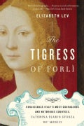 The Tigress of Forli: Renaissance Italy's Most Courageous and Notorious Countess, Caterina Riario Sforza de' Medici (Paperback)