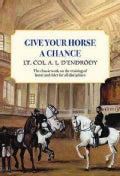 Give Your Horse a Chance: A Classic Work on the Training of Horse and Rider (Paperback)
