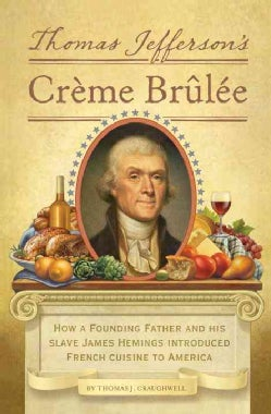 Thomas Jefferson's Creme Brulee: How a Founding Father and His Slave James Hemings Introduced French Cuisine to A... (Hardcover)
