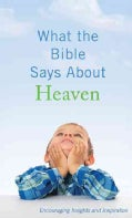 What the Bible Says About Heaven: Encouraging Insights and Inspiration (Paperback)