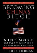 Becoming China's B*tch: And Nine More Catastrophes We Must Avoid Right Now: A Manifesto for the Radical Center (Hardcover)