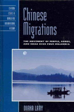 Chinese Migrations: The Movement of People, Goods, and Ideas over Four Millennia (Hardcover)