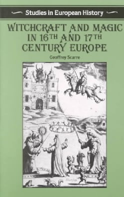 Witchcraft and Magic in Sixteenth-And Seventeenth-Century Europe (Paperback)